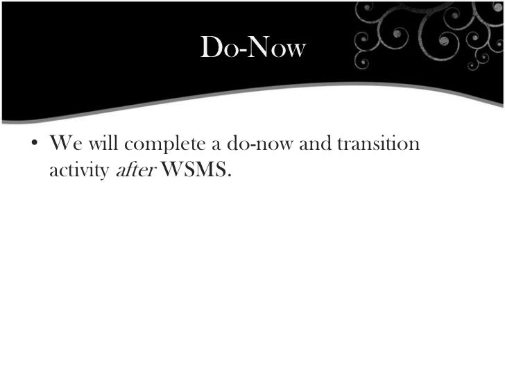 Do-Now• We will complete a do-now and transition  activity after WSMS.