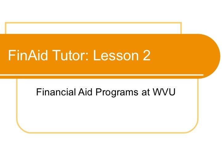 FinAid Tutor: Lesson 2 Financial Aid Programs at WVU