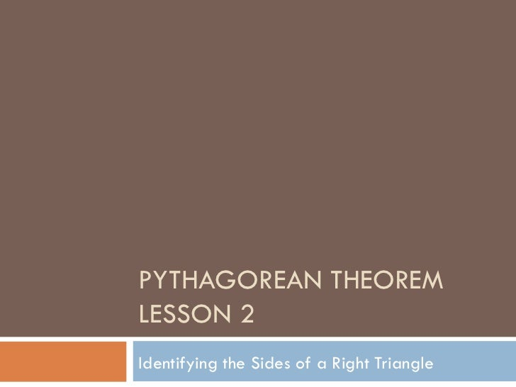 PYTHAGOREAN THEOREMLESSON 2Identifying the Sides of a Right Triangle