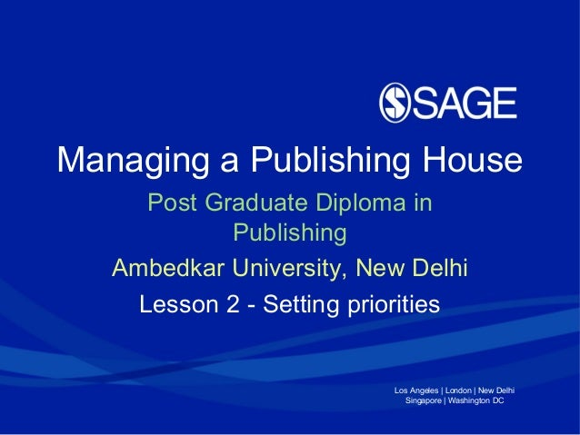 Los Angeles   London   New Delhi Singapore   Washington DC Managing a Publishing House Post Graduate Diploma in Publishing...