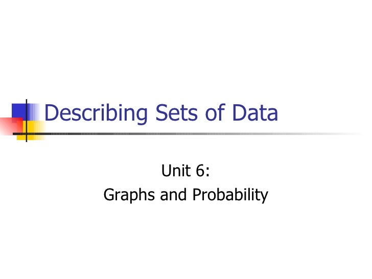 Describing Sets of Data Unit 6: Graphs and Probability