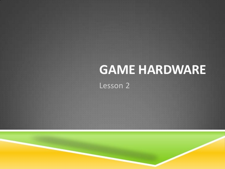 GAME HARDWARELesson 2