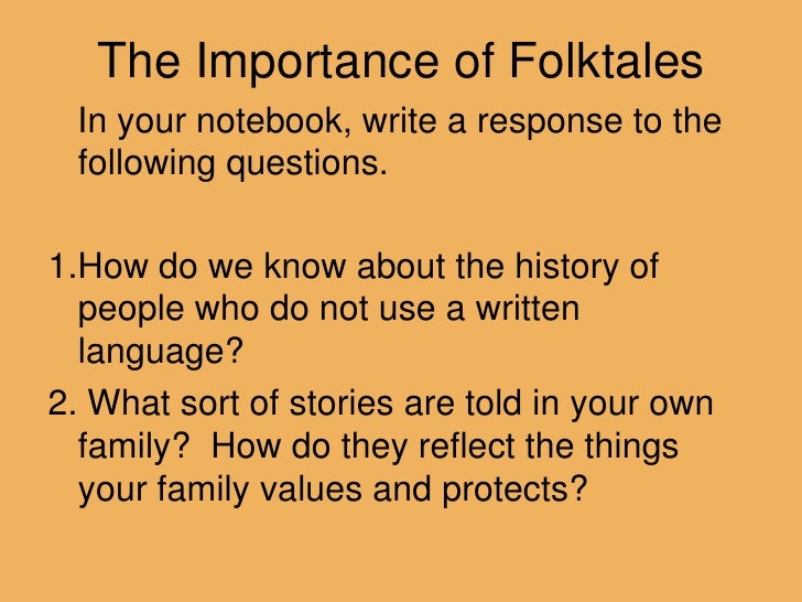 The Importance of Folktales<br />   In your notebook, write a response to the following questions.<br />1.How do we know a...