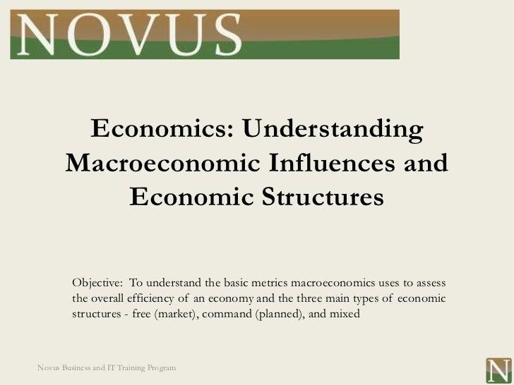 Economics: Understanding       Macroeconomic Influences and           Economic Structures         Objective: To understand...
