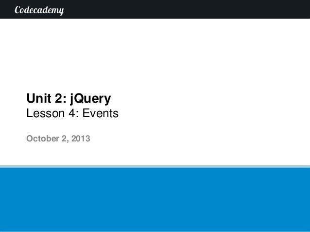 Unit 2: jQuery Lesson 4: Events October 2, 2013