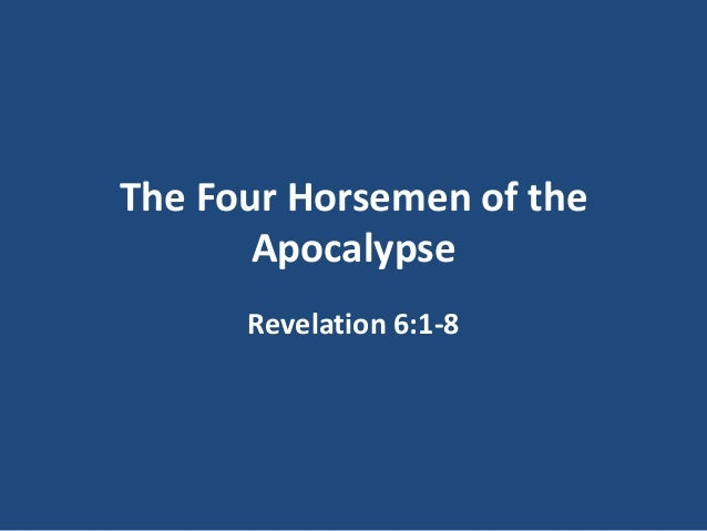 The Four Horsemen of the       Apocalypse      Revelation 6:1-8
