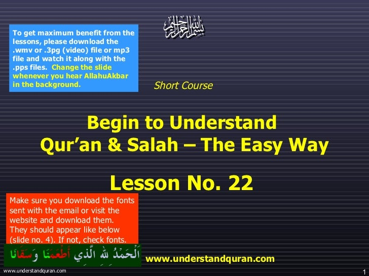 Short Course  Begin to Understand  Qur'an & Salah – The Easy Way Lesson No. 22  www.understandquran.com Make sure you down...