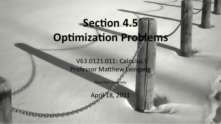 Sec on 4.5    Op miza on Problems        V63.0121.011: Calculus I      Professor Ma hew Leingang             New York Univ...