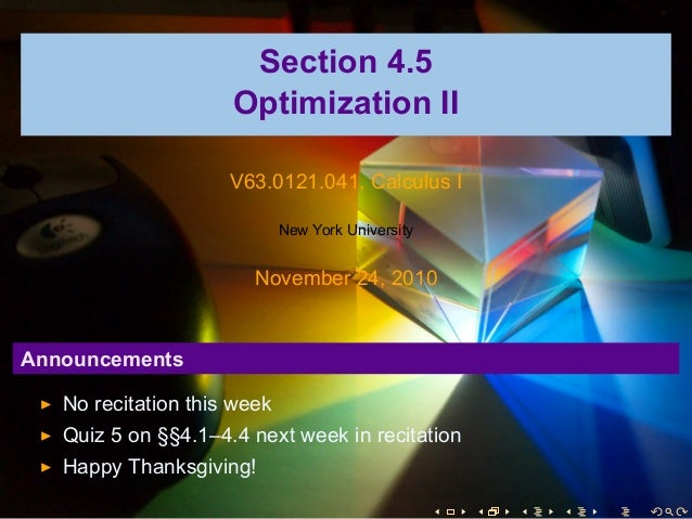 Section 4.5 Optimization II V63.0121.041, Calculus I New York University November 24, 2010 Announcements No recitation thi...