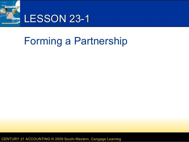 CENTURY 21 ACCOUNTING © 2009 South-Western, Cengage Learning LESSON 23-1LESSON 23-1 Forming a Partnership