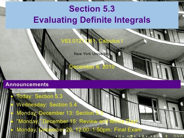 .                     Section 5.3             Evaluating Definite Integrals                        V63.0121.041, Calculus ...