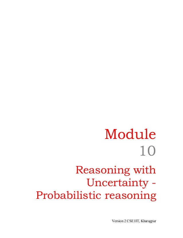 Module                10       Reasoning with          Uncertainty -Probabilistic reasoning              Version 2 CSE IIT...
