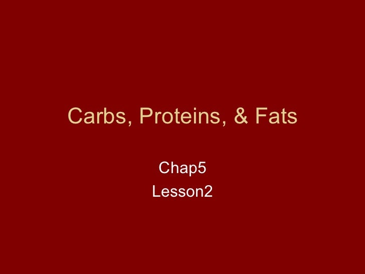 Carbs, Proteins, & Fats Chap5 Lesson2