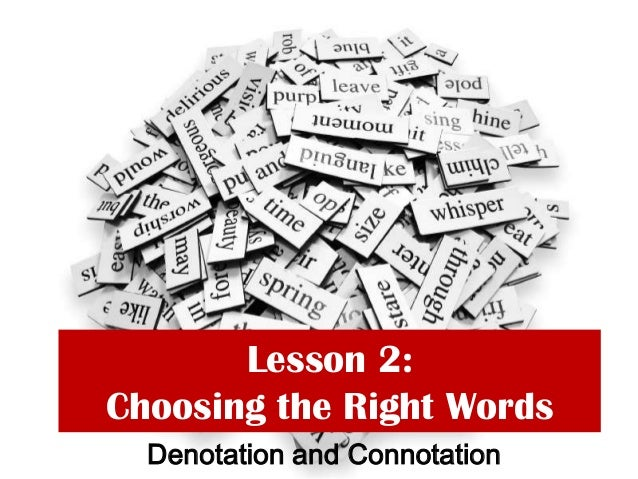 Lesson 2:Choosing the Right WordsDenotation and Connotation