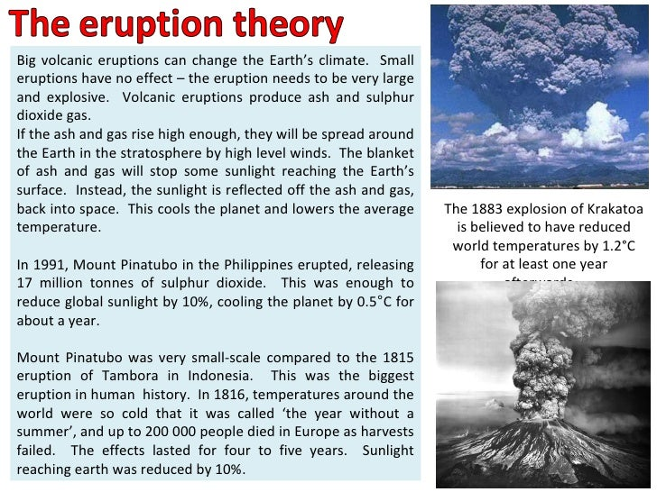 Big volcanic eruptions can change the Earth's climate.  Small eruptions have no effect – the eruption needs to be very lar...