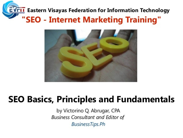 "Eastern Visayas Federation for Information Technology""SEO - Internet Marketing Training""SEO Basics, Principles and Fundame..."