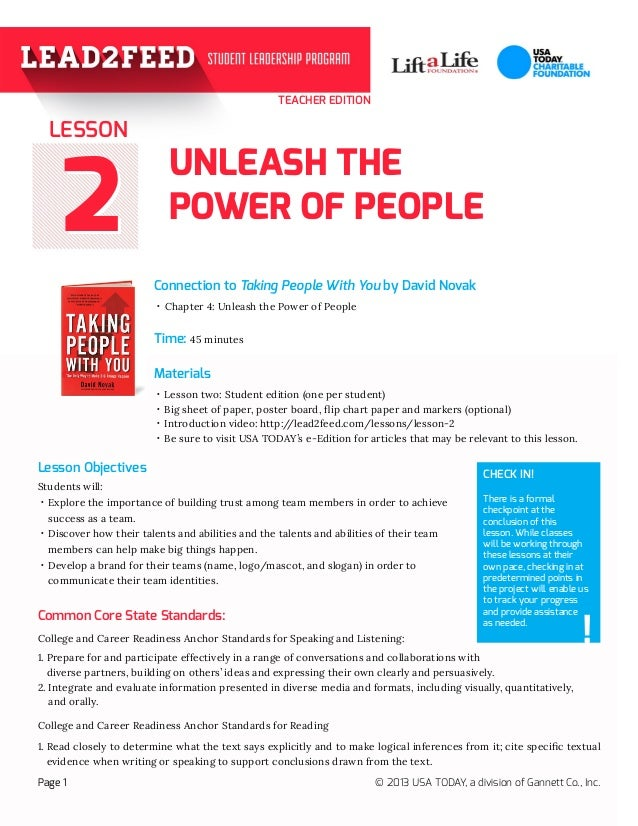 22 TEACHER EDITION UNLEASH THE POWER OF PEOPLE Connection to Taking People With You by David Novak Materials Page 1 © 2013...