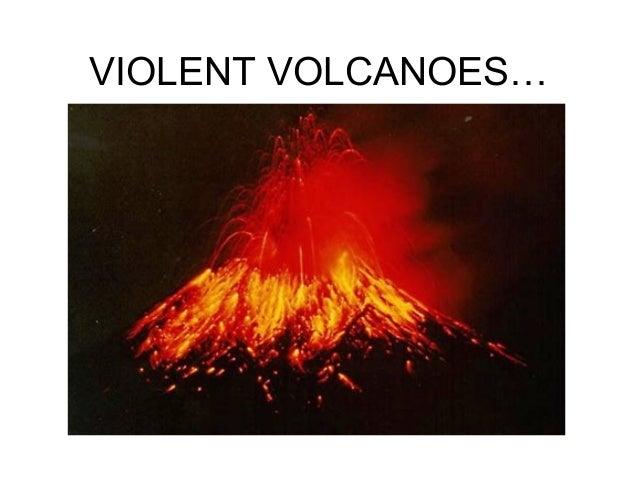 VIOLENT VOLCANOES…