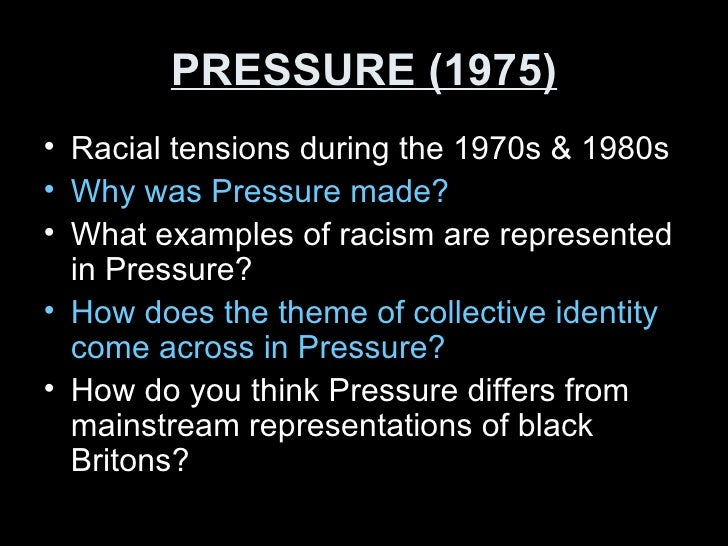 PRESSURE (1975) <ul><li>Racial tensions during the 1970s & 1980s </li></ul><ul><li>Why was Pressure made? </li></ul><ul><l...