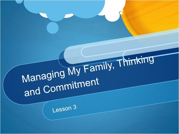 Managing My Family, Thinking and Commitment<br />Lesson 3<br />