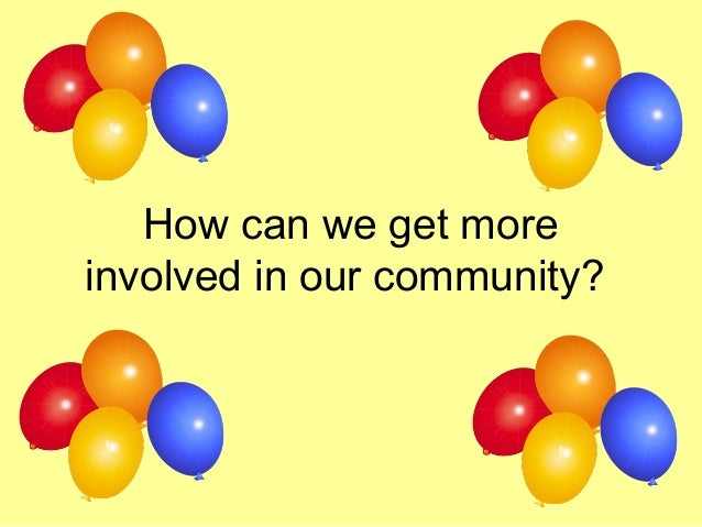 How can we get more involved in our community?