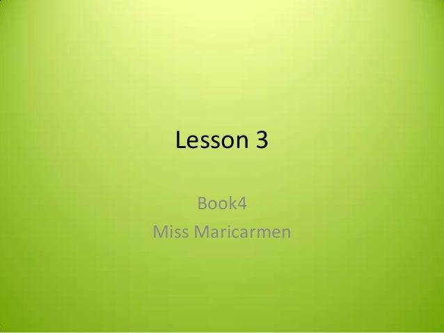 Lesson 3     Book4Miss Maricarmen