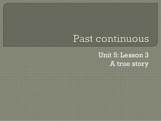 Unit 5: Lesson 3   A true story