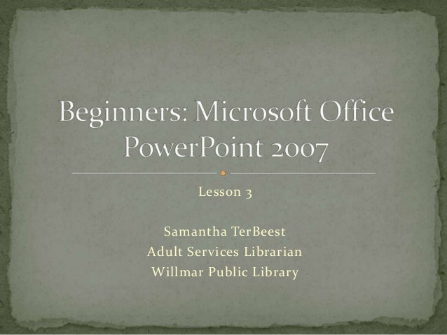 Microsoft Office PowerPoint 2007 - Lesson 3