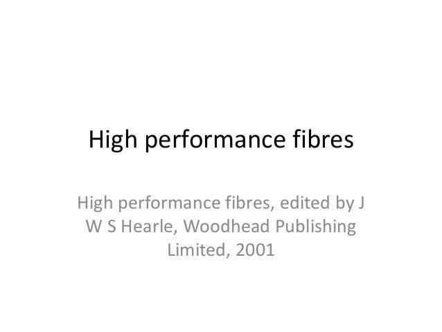 High performance fibres High performance fibres, edited by J W S Hearle, Woodhead Publishing Limited, 2001