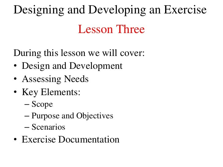 Designing and Developing an Exercise                Lesson ThreeDuring this lesson we will cover:• Design and Development•...