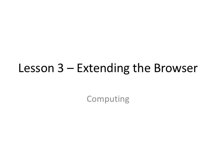 Lesson 3 – Extending the Browser            Computing