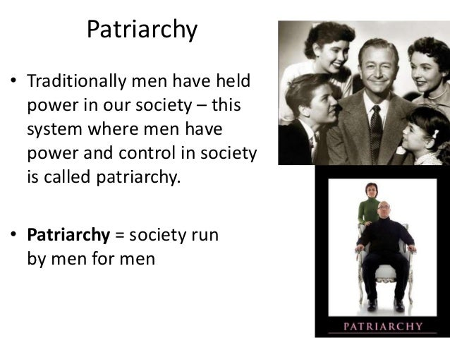 patriarchy in society Patriarchy, civilization, and the origins of gender civilization, very fundamentally, is the history of the domination of nature and of women patriarchy means rule over women and nature.