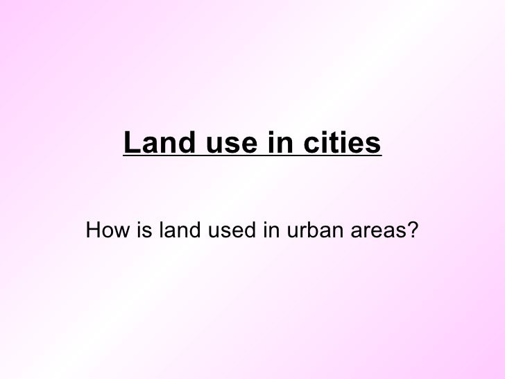 Lesson 3   intro to urban land use