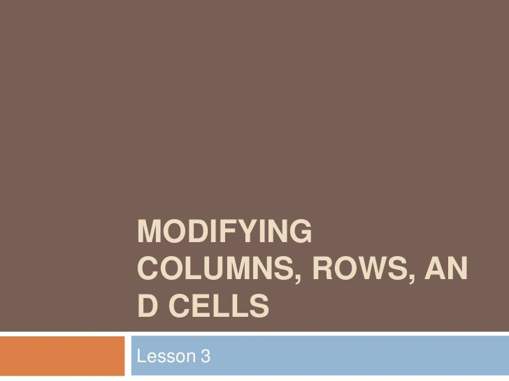 MODIFYINGCOLUMNS, ROWS, AND CELLSLesson 3