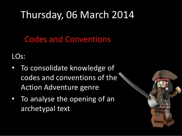 Thursday, 06 March 2014 Codes and Conventions LOs: • To consolidate knowledge of codes and conventions of the Action Adven...