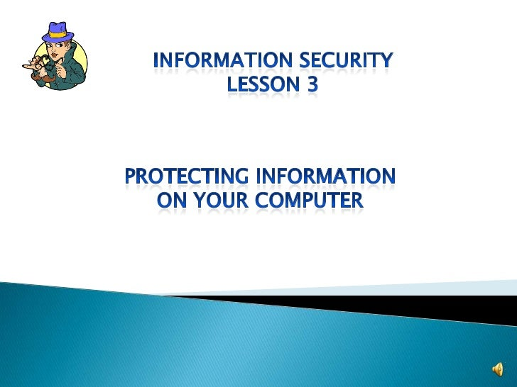 Information Security<br />Lesson 3<br />Protecting information<br />On your computer<br />