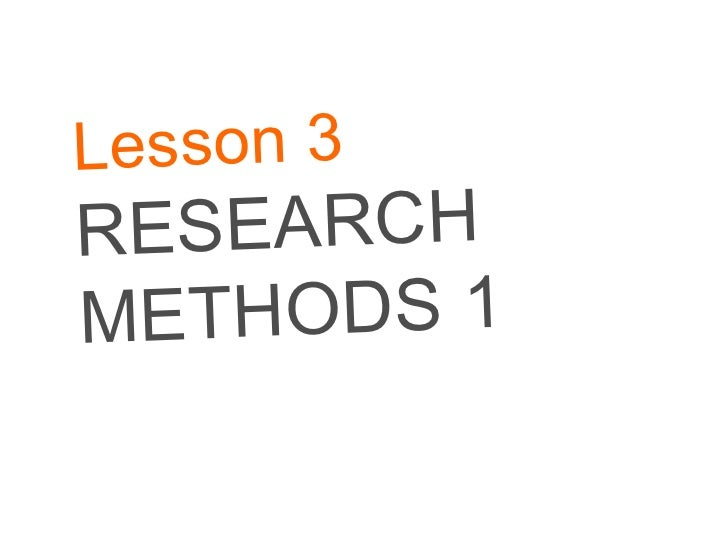 Lesson 3 RESEARCH METHODS 1