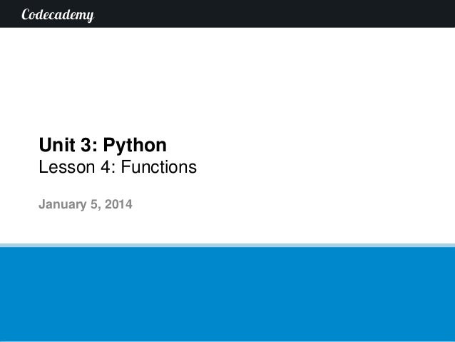Unit 3: Python Lesson 4: Functions January 5, 2014