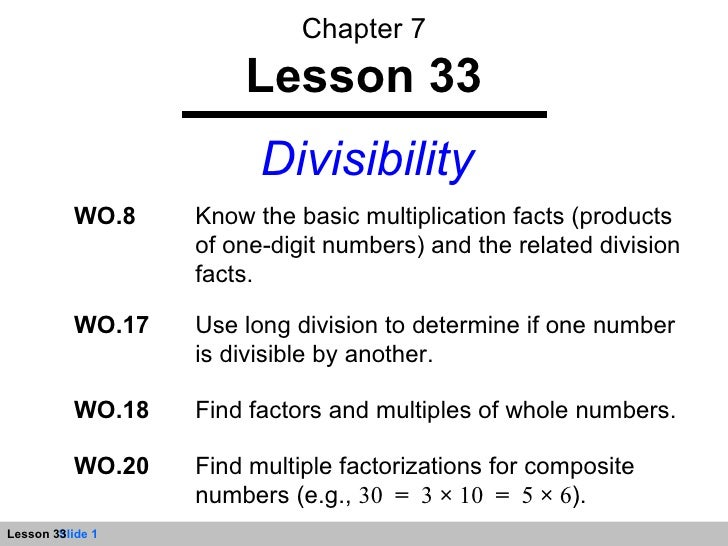 Chapter 7 Lesson 33 Divisibility WO.8 Know the basic multiplication facts (products of one-digit numbers) and the related ...