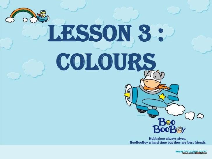 Lesson 3 : COLOURS