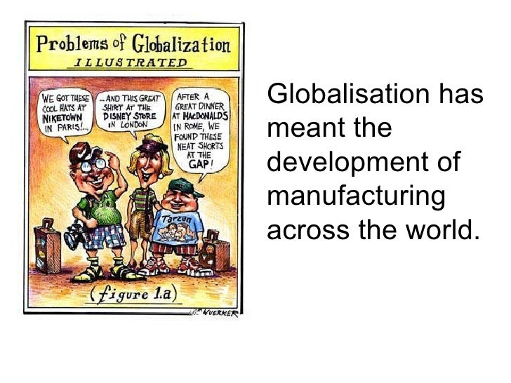 Globalisation has meant the development of manufacturing across the world.