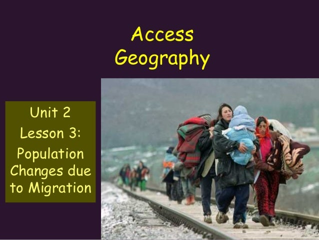 Access Geography Unit 2 Lesson 3: Population Changes due to Migration