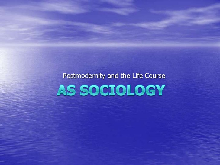 Postmodernity and the Life Course<br />AS Sociology<br />