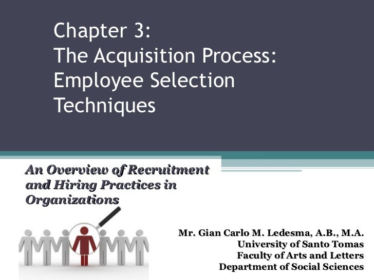 Chapter 3:    The Acquisition Process:    Employee Selection    TechniquesAn Overview of Recruitmentand Hiring Practices i...