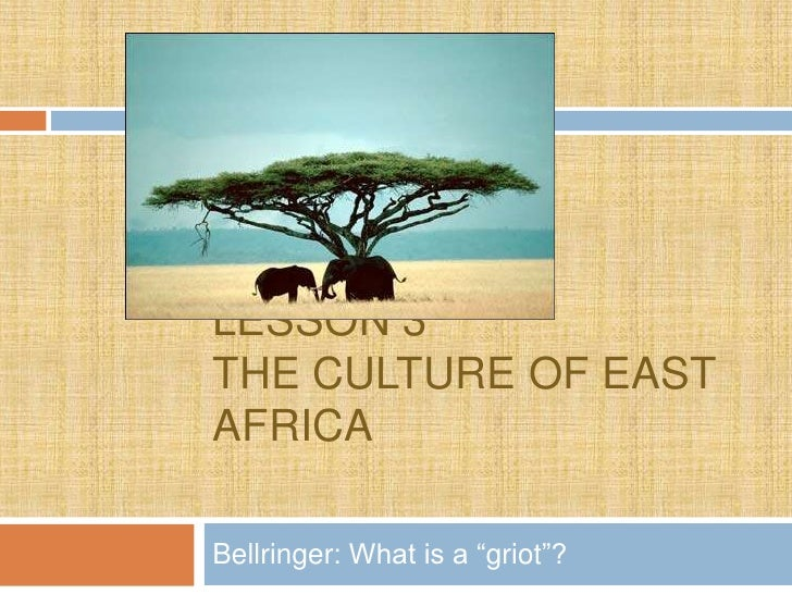 """LESSON 3THE CULTURE OF EASTAFRICABellringer: What is a """"griot""""?"""