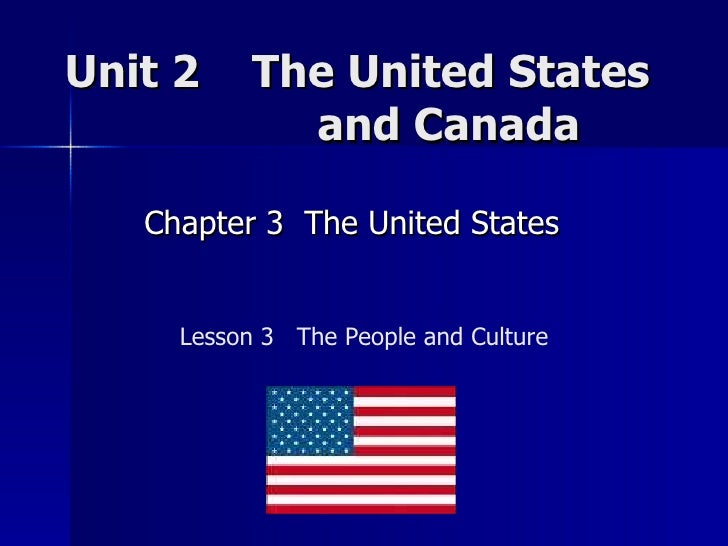 Unit 2  The United States    and Canada  Chapter 3  The United States  Lesson 3  The People and Culture
