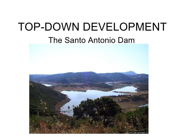 TOP-DOWN DEVELOPMENT The Santo Antonio Dam