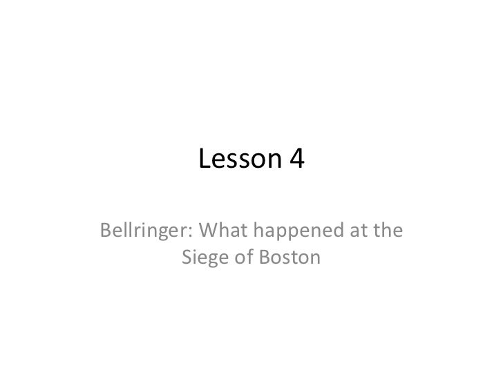 Lesson 4Bellringer: What happened at the         Siege of Boston