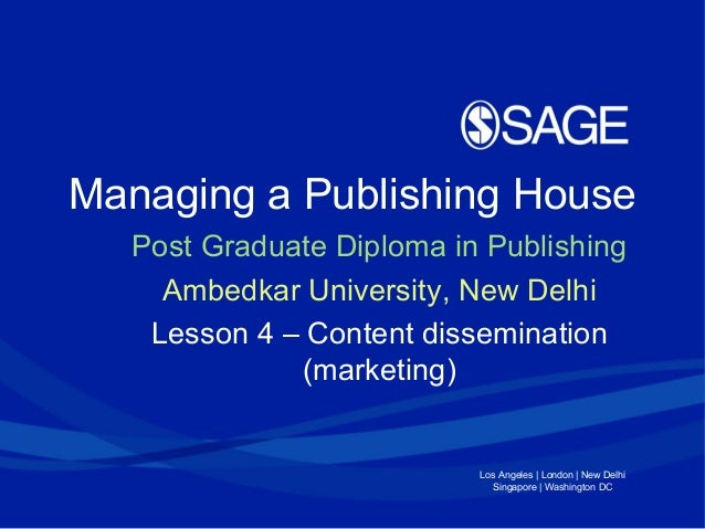 Los Angeles | London | New Delhi Singapore | Washington DC Managing a Publishing House Post Graduate Diploma in Publishing...