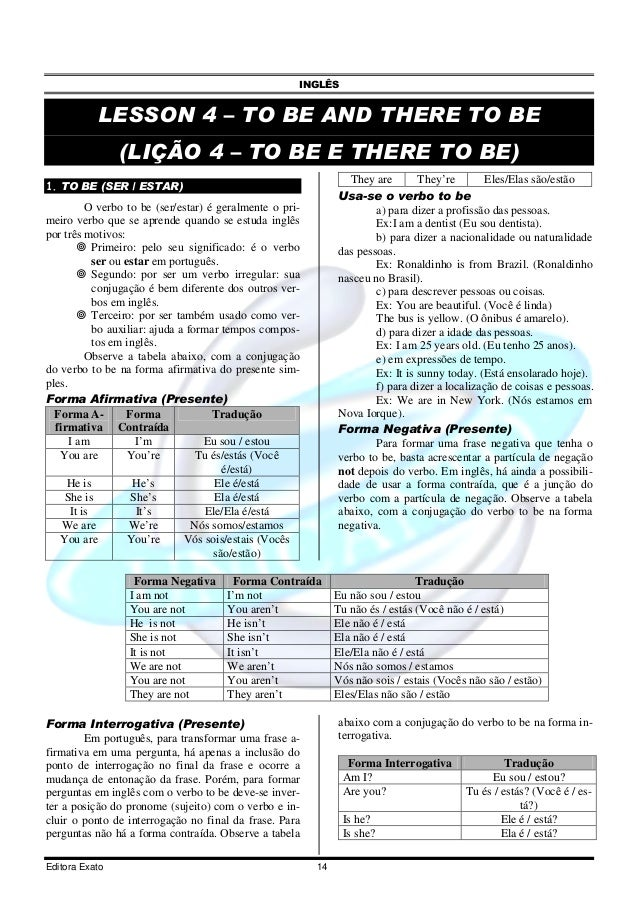 INGLÊS Editora Exato 14 LESSON 4 – TO BE AND THERE TO BE (LIÇÃO 4 – TO BE E THERE TO BE) 1. TO BE (SER / ESTAR) O verbo to...
